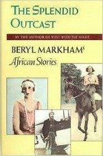the splendid outcast, beryl markham, books, writing